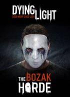 Dying Light - The Bozak Horde is 6.69 (33% off) via DLGamer